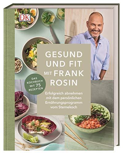 Gesund und fit mit Frank Rosin: Erfolgreich abnehmen mit dem persönlichen Ernährungsprogramm vom Sternekoch. Das Kochbuch mit 75 Rezepten