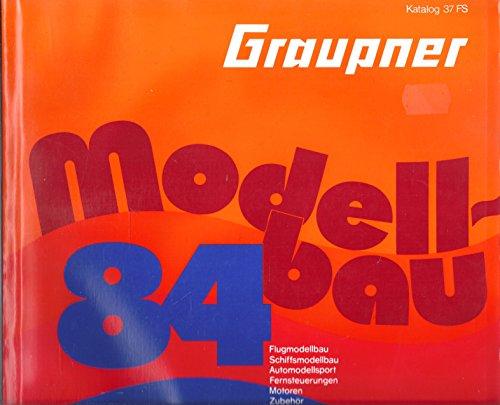 Graupner Modellbau Katalog 1984 - Katalog 37 FS - Flug- Schiffsmodellbau Automodellsport Fernsteuerungen Motoren Zubehör - Mit Preisliste 1984 - Mit Neuheiten (Katalog N84)