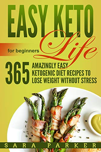 Easy Keto Life for Beginners: 365 Amazingly Easy Ketogenic Diet Recipes to Lose Weight Without Stress (English Edition)
