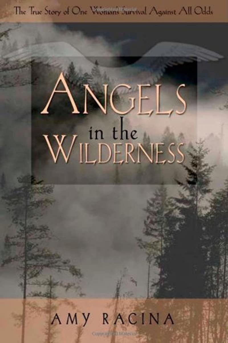概要チーフ不振Angels in the Wilderness: The True Story of One Woman's Survival Against All Odds (English Edition)