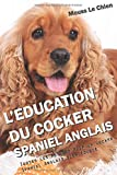 L'EDUCATION DU COCKER SPANIEL ANGLAIS: Toutes les astuces pour un Cocker Spaniel...