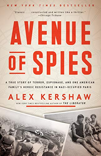 Compare Textbook Prices for Avenue of Spies: A True Story of Terror, Espionage, and One American Family's Heroic Resistance in Nazi-Occupied Paris Illustrated Edition ISBN 9780804140058 by Kershaw, Alex