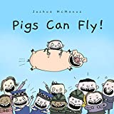Children's Books: Pigs Can Fly! By Joshua McManus: (Fun, Rhyming Bedtime...