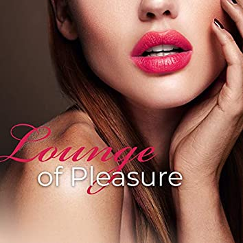 Lounge of Pleasure: Tantra Music, Strong Attraction, Deep Feelings, Erotic Night