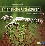 Pflanzliche Urtinkturen: Wesen und Anwendung - Roger Kalbermatten
