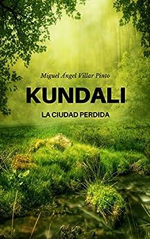 Kundali: La ciudad perdida (Infantil (a partir de 8 años) nº 1) (Spanish Edition) by [Miguel Ángel Villar Pinto]