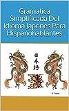 Gramatica Simplificada Del Idioma Japones Para Hispanohablantes: Gramatica del idioma Japones