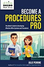 Become A Procedures Pro: The Admin's Guide to Developing Effective Office Systems and Procedures