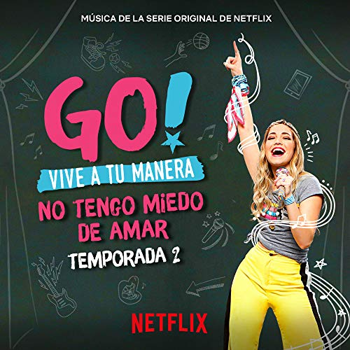 Go! Vive A Tu Manera. No Tengo Miedo De Amar (Soundtrack from the Netflix Original Series)