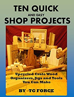 TEN QUICK AND EASY SHOP PROJECTS: Upcycled Crate Wood Organizers, Jigs and tools you can make by [TG Forge]