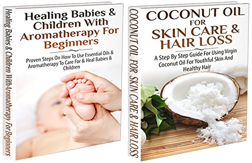 Essential Oils Box Set #17: Coconut Oil for Skin Care & Hair Loss & Healing Babies and Children with Aromatherapy for Beginners (Coconut Oils, Skin Care, ... Detox, Virgin Coconut Oil) (English Edition)