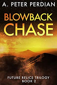 Blowback Chase (Future Relics Trilogy Book 2) by [A. Peter Perdian]