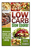 Low Carb Slow Cooker: Deliciously Simple Low Carb Recipes For Healthy Living (low carb slow cooker recipes, low carb slow cooker cookbook) (Volume 1)