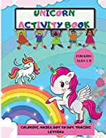 Unicorn Activity Book: Amazing Fun and Educational Workbook Of Coloring, Dot to Dot, Mazes and Tracing Letters A children's coloring book and activity pages for Kids Ages 4-8 Unicorn Gifts For Kids