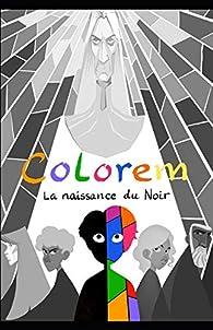 Colorem : La naissance du Noir par Maxime Maclow