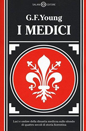 I Medici. Luci e ombre della dinastia medicea sullo sfondo di quattro secoli di storia fiorentina: 1