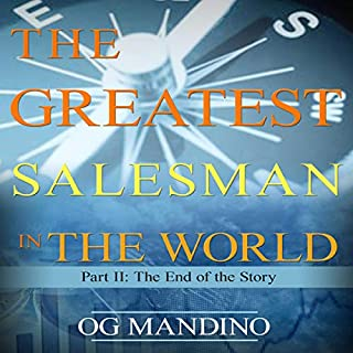 The Greatest Salesman in the World, Part II: The End of the Story                   By:                                                                                                                                 Og Mandino                               Narrated by:                                                                                                                                 Ryan Parish                      Length: 3 hrs and 13 mins     7 ratings     Overall 4.9