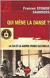 Qui mène la danse ? La CIA et la Guerre froide culturelle de Frances Stonor Saunders ( 8 juin 2003 )