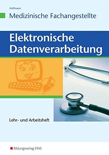 Elektronische Datenverabeitung für die Medizinische Fachangestellte: Elektronische Datenverarbeitung für die Medizinische Fachangestellte: Lehr- und Arbeitsheft