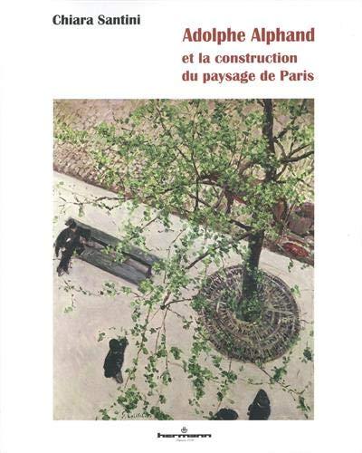 Adolphe Alphand: et la construction du paysage de Paris