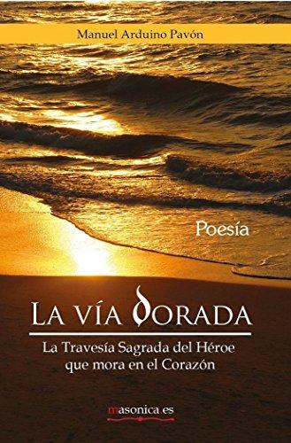 La vía dorada: La Travesía Sagrada del Héroe que mora en el Corazón (MASONICA.ES/Serie Amarilla)