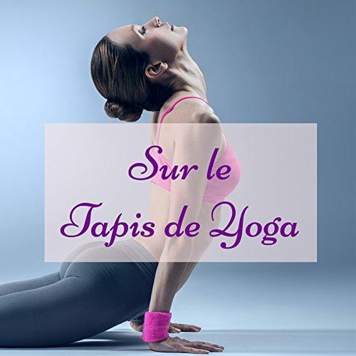 Sur le Tapis de Yoga – Musique zen et chamans pour cours de yoga et yoga dynmique vinyasa flow