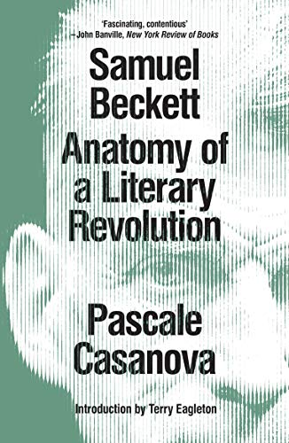 Samuel Beckett: Anatomy of a Literary Revolution
