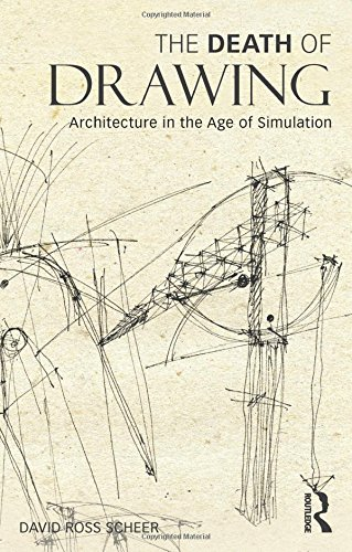 The Death of Drawing: Architecture in the Age of Simulation