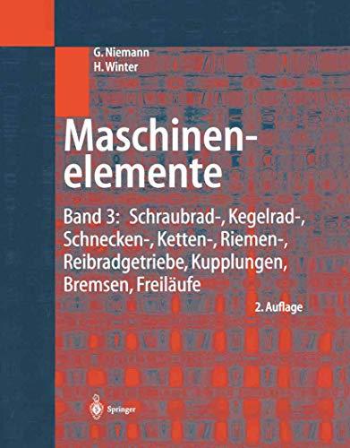 Maschinenelemente: Band 3: Schraubrad-, Kegelrad-, Schnecken-, Ketten-, Riemen-, Reibradgetriebe, Kupplungen, Bremsen, Freiläufe