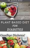 PLANT BASED DIET FOR DIABETES: How To Use A Plant Based Diet And Meal Plan To Manage, Reverse And Cure  Diabetes For A Healthier Lifestyle.