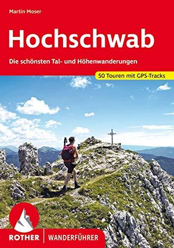 Hochschwab: Die schönsten Tal- und Höhenwanderungen. 52 Touren. Mit GPS-Tracks