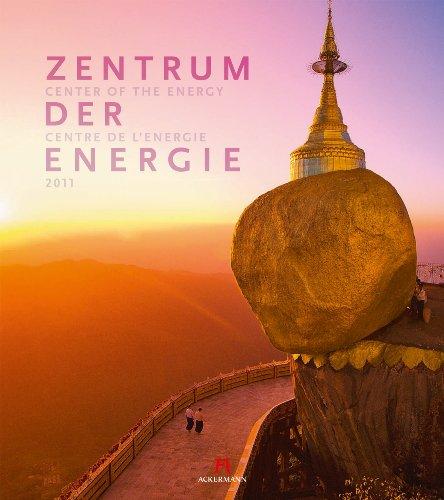 Zentrum der Energie 2011: Trendthema Spiritualität. Kraftorte aus aller Welt. International renommierte Reisefotografie