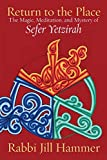 Return to the Place: The Magic, Meditation, and Mystery of Sefer Yetzirah