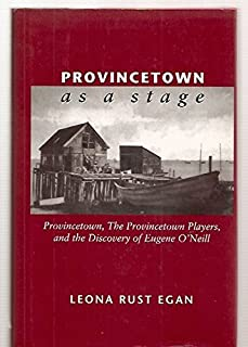 Provincetown as a Stage: Provincetown, the Provincetown Players, and the Discovery of Eugene O'Neill