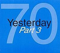 Yesterday 70 Part 3