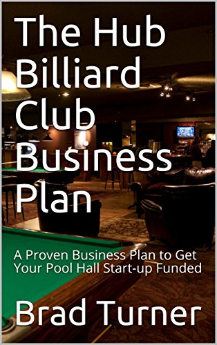 The Hub Billiard Club Business Plan: A Proven Business Plan to Get Your Pool Hall Start-up Funded (English Edition)