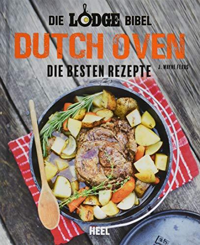 Die Lodge Bibel: Dutch-Oven: Die besten Rezepte