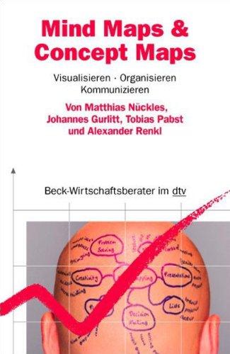 Mind Maps & Concept Maps: Visualisieren, Organisieren, Kommunizieren (Beck-Wirtschaftsberater im dtv)