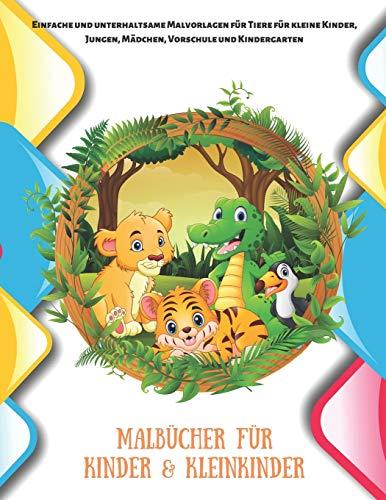 Malbücher für Kinder & Kleinkinder - Einfache und unterhaltsame Malvorlagen für Tiere für kleine Kinder, Jungen, Mädchen, Vorschule und Kindergarten