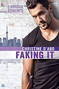 Faking It (Ringside Romance Book 2) by [Christine d'Abo]