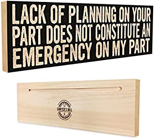 Sawyer's Mill Lack of Planning on Your Part Does Not Constitute an Emergency on My Part - 4-inch by 12-inch Solid Wood Sign