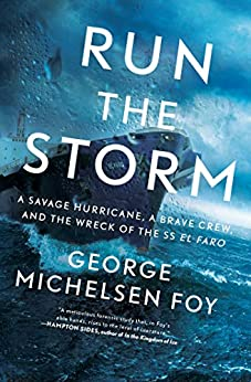 Run the Storm: A Savage Hurricane, a Brave Crew, and the Wreck of the SS El Faro by [George Michelsen Foy]