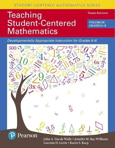Compare Textbook Prices for Teaching Student-Centered Mathematics: Developmentally Appropriate Instruction for Grades 6-8 Volume III 3 Edition ISBN 9780134556413 by Van de Walle, John,Bay-Williams, Jennifer,Lovin, LouAnn,Karp, Karen