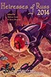 Heiresses of Russ 2014: The Year's Best Lesbian Speculative Fiction