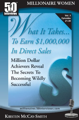 What It Takes...To Earn $1,000,000 In Direct Sales: Million Dollar Achievers Reveal the Secrets to Becoming Wildly Successful in MLM (Vol. 3) (English Edition)