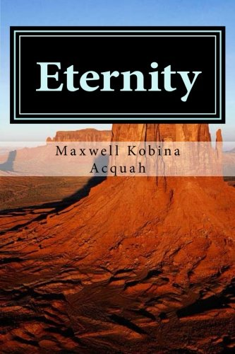 Book: Eternity - Is Just A Step Across The Threshold by Maxwell Kobina Acquah