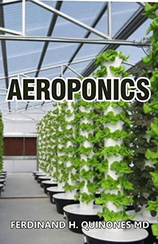 AEROPONICS: The Complete Guide About AEROPONICS (indoor gardening practice in which plants are grown and nourished) (English Edition)