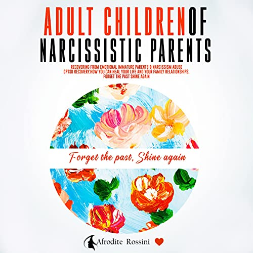 Download Adult Children of Narcissistic Parents: Recovering from Emotional Immature Parents & Narcissism Abus audio book
