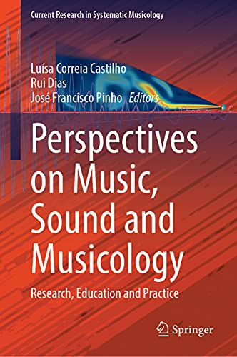 Perspectives on Music, Sound and Musicology: Research, Education and Practice: 9 (Current Research in Systematic Musicology)