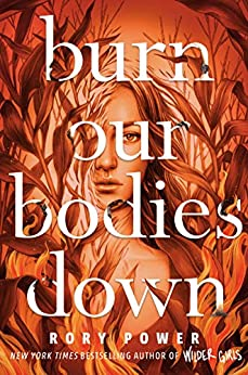Burn Our Bodies Down by [Rory Power]